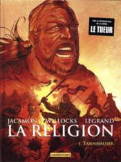 La religion T.1 ; Tannhauser  - Luc Jacamon - Benjamin Legrand - Tim Willocks