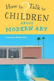 Vente livre :  How to talk to children about modern art  - Gall Barbe - Francoise Barbe-Gall