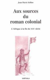 Aux sources du roman colonial - L'Afrique à la fin du XIXe siècle - Couverture - Format classique