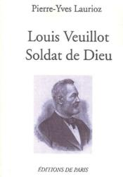 Louis Veuillot ; soldat de Dieu - Couverture - Format classique