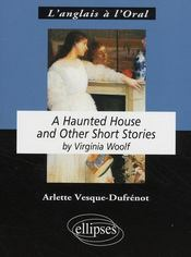 Vente livre :  A haunted house ; and other short stories, by Virginia Woolf  - Vesque Dufrenot