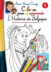 Apprends Et Colorie L'Histoire De Belgique Avec Annie Cordy ; De Leopold 1er A La Creation De L'Etat Belge - Intérieur - Format classique