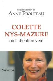 Vente livre :  Colette Nys-Mazure ou l'attention vive  - Anne Prouteau (Dir). - Anne Prouteau - Collectif