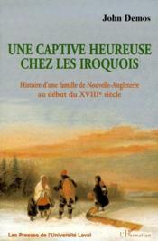 Une captive heureuse chez les iroquois ; histoire d'une famille de Nouvelle-Angleterre au début du XVIIIe siècle - Couverture - Format classique