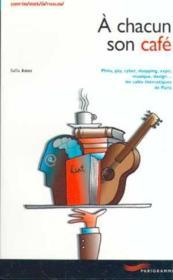 A Chacun Son Café. Philo, Psy, Cyber, Shopping, Expo, Musique, Design... Les Cafés Thématiques De Paris - Couverture - Format classique