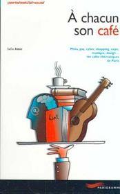 A Chacun Son Café. Philo, Psy, Cyber, Shopping, Expo, Musique, Design... Les Cafés Thématiques De Paris - Intérieur - Format classique