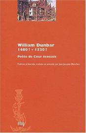 William Dunbar, 1460?-1520?. Poete De Cour Ecossais - Couverture - Format classique