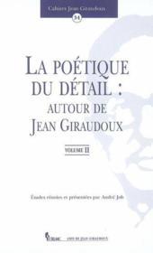 La Poetique Du Detail : Autour De Jean Giraudoux. Vol. Ii - Couverture - Format classique