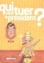 Qui veut tuer le president ? - Couverture - Format classique
