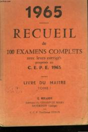 Recueil De 100 Examens Complets Avec Leurs Corriges Propose Au C.E.P.E. 1965. Livre Du Maitre. Tome 1. - Couverture - Format classique
