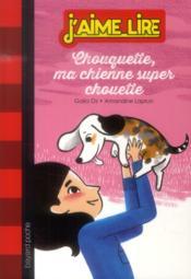 Chouquette, ma chienne super chouette - Couverture - Format classique