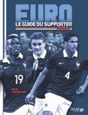 Vente livre :  Euro 2016 ; le guide du supporter  - David Lortholary