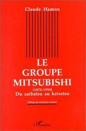 Le groupe mitsubishi ; du zaibatsu au keiretsu, 1870-1990 - Intérieur - Format classique