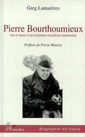 Pierre Bourthoumieux ; Vie Et Mort D'Un Resistant Socialiste Toulousain - Intérieur - Format classique