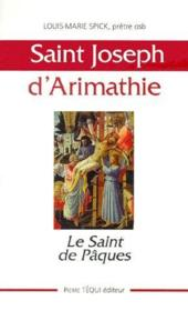 Saint Joseph d'Arimathie ; le saint de Pâques - Couverture - Format classique
