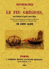 Recherches sur le feu grégeois ; et sur l'introduction de la poudre à canon en Europe - Couverture - Format classique