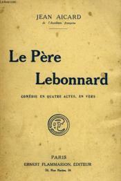 Le Pere Lebonnard. Comedie En Actes, En Vers. - Couverture - Format classique