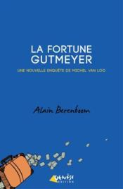 La fortune Gutmeyer  - Alain Berenboom