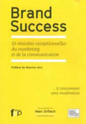 Vente livre :  Brand success ; 50 réussites exceptionnelles du marketing et de la communication  - Marc Drillech