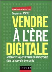 Vendre à l'ère du digital ; améliorer sa performance commerciale dans la nouvelle économie - Couverture - Format classique