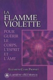 La Flamme Violette Pour Guerir Le Corps, L'Esprit Et L'Ame - Couverture - Format classique