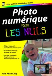 Vente livre :  Photo numérique pour les nuls (13e édition)  - Julie Adair King - Julie Adair King - Julie Adair King