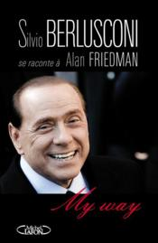 Vente livre :  My way  - Alan Friedman - Silvio Berlusconi