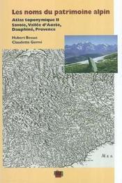 Les Noms Du Patrimoine Alpin. Atlas Toponymique Ii, Savoie, Vallee D' Aoste, Dauphine, Provence - Couverture - Format classique