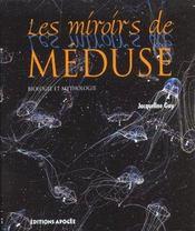 Les miroirs de meduse ; biologie et mythologie - Intérieur - Format classique