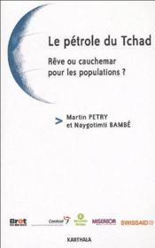 Le pétrole du Tchad ; rêve ou cauchemar pour les populations ? - Couverture - Format classique