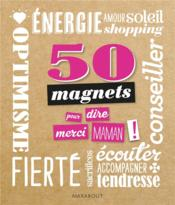Vente livre :  50 magnets ; merci maman !  - Collectif
