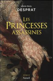 Vente livre :  Les princesses assassines  - Jean-Paul Desprat