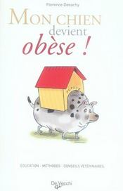 Mon chien devient obèse ! alimentation, activités, conseils du vétérinaire - Intérieur - Format classique