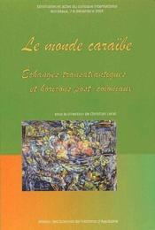 Le monde caraîbe ; échanges transatlantiques et horizons post-coloniaux - Couverture - Format classique