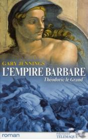 Vente livre :  L'empire barbare t.2 ; Théodoric le Grand  - Gary Jennings