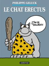 Le Chat T.17 ; le chat erectus  - Philippe Geluck