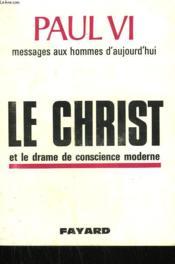 Messages Aux Hommes D'Aujourd'Hui. Le Christ Et Le Drame De Conscience Moderne. - Couverture - Format classique