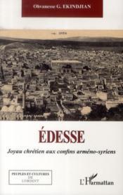 Edesse, joyau chrétien aux confins arméno-syriens - Couverture - Format classique