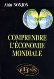 Comprendre L'Economie Mondiale - Couverture - Format classique