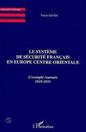 Le Systeme De Securite Francais En Europe Centre Orientale ; L'Exemple Roumain 1919-1933 - Intérieur - Format classique