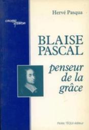 Blaise Pascal Penseur De La Grace - Couverture - Format classique
