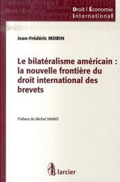 Le bilatéralisme américain ; la nouvelle frontière du droit international des brevets - Intérieur - Format classique