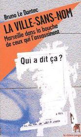 La ville-sans-nom ; Marseille dans la bouche de ceux qui l'assassinent ; qui a dit ça ? - Couverture - Format classique