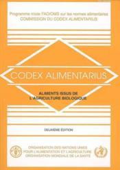 Codex Alimentarius : Aliments Issus De L'Agriculture Biologique. Programme Mixe Fao/Oms Sur Les Norm - Couverture - Format classique