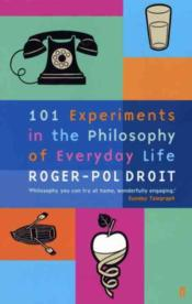 Vente  101 Experiments in the Philosophy of Everyday Life  - Roger-Pol Droit