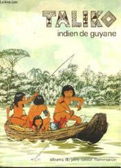 Taliko. Indien De Guyane. Les Albums Du Pere Castor. - Couverture - Format classique