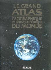 Le Grand Atlas Geographique Et Encyclopedique Du Monde - Intérieur - Format classique
