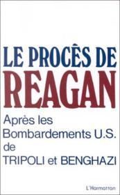 Procès de Reagan ; après les bombardements U.S. de Tripoli et Benghazi - Couverture - Format classique