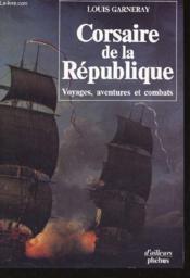 Voyages Aventures Et Combats T1 Corsaire De La Republique - Couverture - Format classique