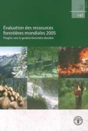 Evaluation des ressources forestieres mondiales 2005. progres vers la gestion forestiere durable (et - Couverture - Format classique